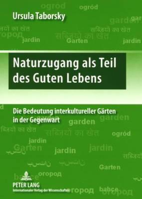 Naturzugang ALS Teil Des Guten Lebens: Die Bedeutung Interkultureller Gaerten in Der Gegenwart