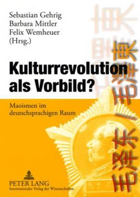 Kulturrevolution ALS Vorbild?: Maoismen Im Deutschsprachigen Raum