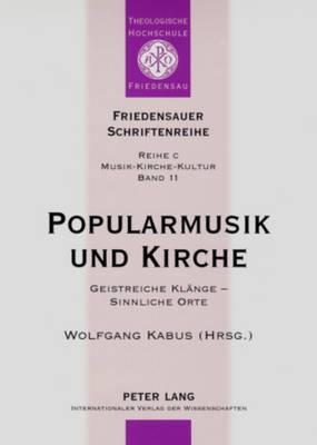 Popularmusik Und Kirche: Geistreiche Klaenge Sinnliche Orte- Dokumentation Des Vierten Interdisziplinaeren Forums  Popularmusik Und Kirche
