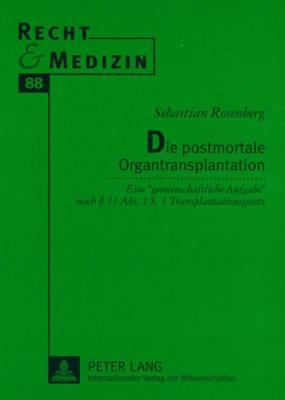 Die Postmortale Organtransplantation: Eine -Gemeinschaftliche Aufgabe- Nach 11 ABS. 1 S. 1 Transplantationsgesetz- Kompetenzen Und Haftungsrisiken Im Rahmen Der Organspende