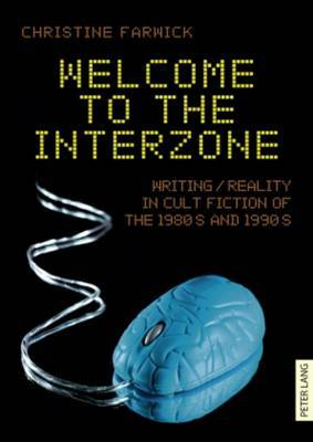 Welcome to the Interzone: Writing / Reality in Cult Fiction of the 1980s and 1990s