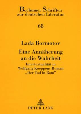 Eine Annaeherung an Die Wahrheit: Intertextualitaet in Wolfgang Koeppens Roman -Der Tod in ROM-