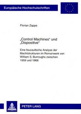 -Control Machines- Und -Dispositive-: Eine Foucaultsche Analyse Der Machtstrukturen Im Romanwerk Von William S. Burroughs Zwischen 1959 Und 1968