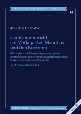 Deutschunterricht Auf Madagaskar, Mauritius Und Den Komoren: Mit Landeskundlichen Und Grammatischen Anmerkungen Sowie Verbesserungsvorschlaegen Zu Den Lehrbuechern  Ihr Und Wir - Teil 1: Theoretischer Teil- Teil 2: Unterrichtsvorschlag- Mit Einem Modellsa