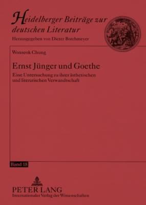 Ernst Juenger Und Goethe: Eine Untersuchung Zu Ihrer Aesthetischen Und Literarischen Verwandtschaft