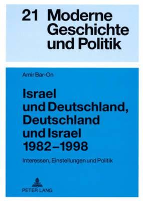 Israel Und Deutschland, Deutschland Und Israel 1982-1998: Interessen, Einstellungen Und Politik