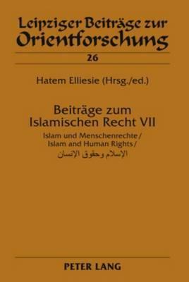 Beitraege zum Islamischen Recht VII: Islam und Menschenrechte / Islam and Human Rights