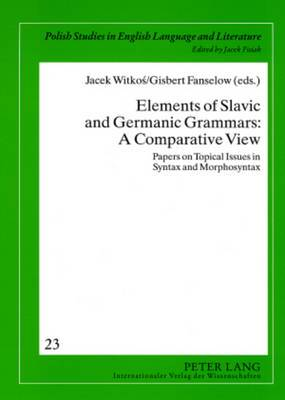 Elements of Slavic and Germanic Grammars: A Comparative View: Papers on Topical Issues in Syntax and Morphosyntax
