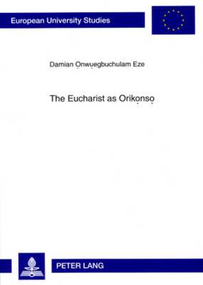 The Eucharist as Orikonso: A Study in Eucharistic Ecclesiology from an Igbo Perspective