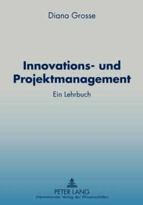 Innovations- Und Projektmanagement: Ein Lehrbuch