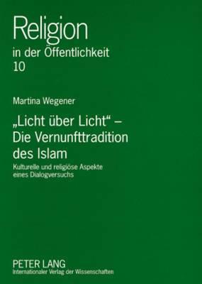 -Licht Ueber Licht- Die Vernunfttradition Des Islam: Kulturelle Und Religioese Aspekte Eines Dialogversuchs