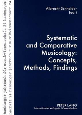 Systematic and Comparative Musicology: Concepts, Methods, Findings