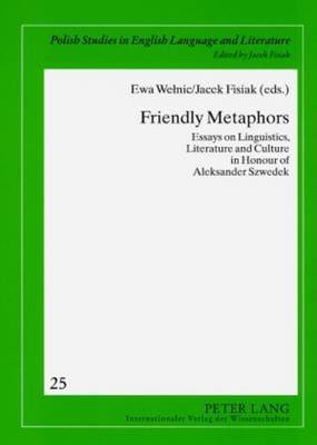 Friendly Metaphors: Essays on Linguistics, Literature and Culture in Honour of Aleksander Szwedek