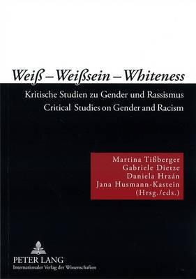 Weiss - Weisssein - Whiteness: Kritische Studien Zu Gender Und Rassismus Critical Studies on Gender and Racism