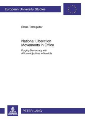 National Liberation Movements in Office: Forging Democracy with African Adjectives in Namibia