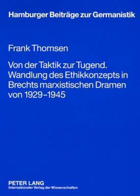 Von Der Taktik Zur Tugend. Wandlung Des Ethikkonzepts in Brechts Marxistischen Dramen Von 1929-1945