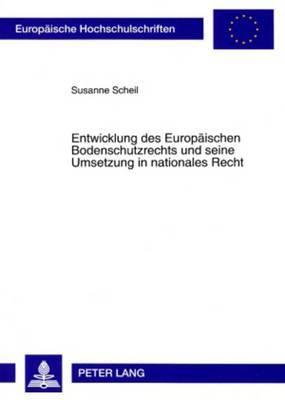 Entwicklung Des Europaeischen Bodenschutzrechts Und Seine Umsetzung in Nationales Recht