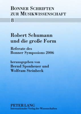 Robert Schumann Und Die Grosse Form: Referate Des Bonner Symposions 2006