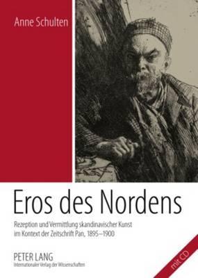 Eros Des Nordens: Rezeption Und Vermittlung Skandinavischer Kunst Im Kontext Der Zeitschrift Pan, 1895-1900