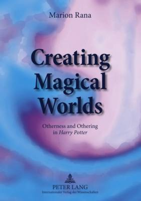 Creating Magical Worlds: Otherness and Othering in  Harry Potter