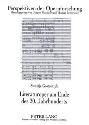 Literaturoper Am Ende Des 20. Jahrhunderts: Eine Interdisziplinaere Studie Am Beispiel Der Opern Von Detlev Glanert