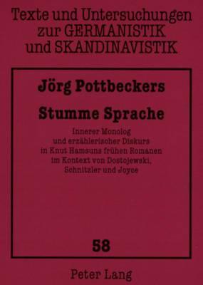 Stumme Sprache: Innerer Monolog Und Erzaehlerischer Diskurs in Knut Hamsuns Fruehen Romanen Im Kontext Von Dostojewski, Schnitzler Und Joyce