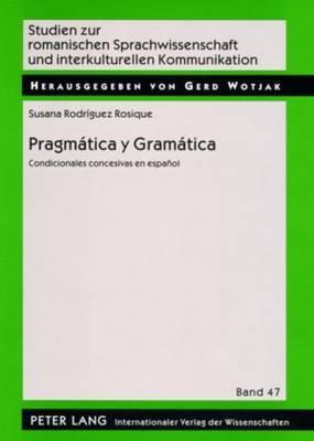Pragmaatica y Gramaatica: Condicionales Concesivas En Espaanol