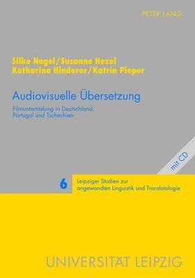 Audiovisuelle Uebersetzung: Filmuntertitelung in Deutschland, Portugal Und Tschechien
