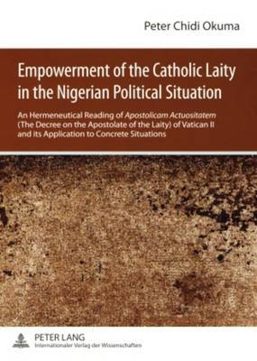 Empowerment of the Catholic Laity in the Nigerian Political Situation: An Hermeneutical Reading of Apostolicam Actuositatem (the Decree on the Apostolate of the Laity) of Vatican II and its Application to Concrete Situations