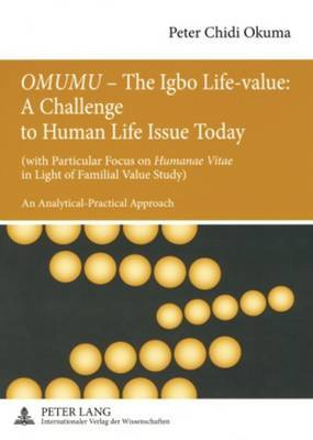 OMUMU  - The Igbo Life-value: A Challenge to Human Life Issue Today: (with Particular Focus on  Humanae Vitae   in Light of Familial Value Study)- An Analytical-Practical Approach