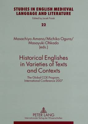 Historical Englishes in Varieties of Texts and Contexts: The Global COE Program, International Conference 2007