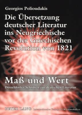 Die Uebersetzung Deutscher Literatur Ins Neugriechische VOR Der Griechischen Revolution Von 1821