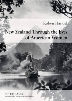 New Zealand Through the Eyes of American Women: 1830-1915