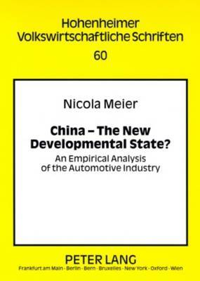 China - The New Developmental State?: An Empirical Analysis of the Automotive Industry