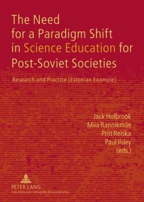 The Need for a Paradigm Shift in Science Education for Post-Soviet Societies: Research and Practice (Estonian Example)
