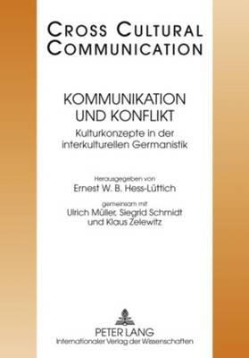 Kommunikation Und Konflikt: Kulturkonzepte Der Interkulturellen Germanistik- Redaktion: Tobias Keller Und Urs Wartenweiler