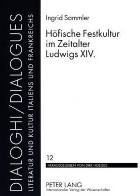 Hoefische Festkultur Im Zeitalter Ludwigs XIV.