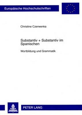 Substantiv + Substantiv Im Spanischen: Wortbildung Und Grammatik