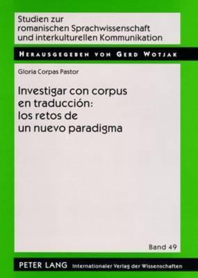 Investigar Con Corpus En Traduccion: Los Retos de Un Nuevo Paradigma