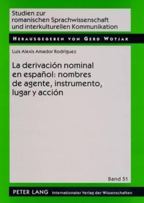 La Derivacion Nominal En Espanol: Nombres de Agente, Instrumento, Lugar y Accion