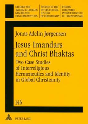 Jesus Imandars and Christ Bhaktas: Two Case Studies of Interreligious Hermeneutics and Identity in Global Christianity