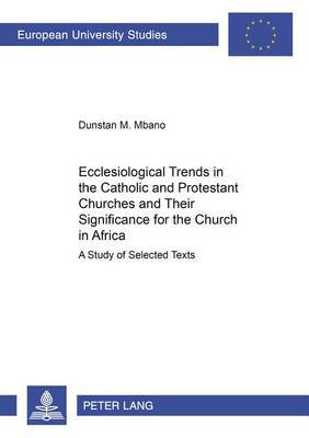 Ecclesiological Trends in the Catholic and Protestant Churches and Their Significance for the Church in Africa: A Study of Selected Texts