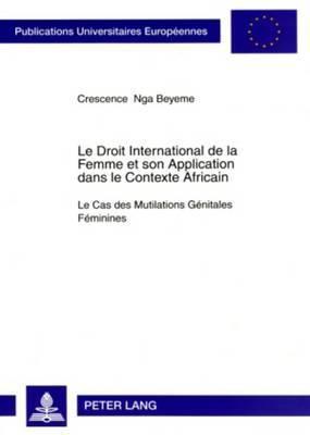 Le Droit International de la Femme Et Son Application Dans Le Contexte Africain: Le Cas Des Mutilations Genitales Feminines
