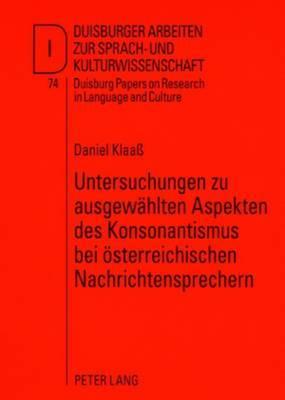 Untersuchungen Zu Ausgewaehlten Aspekten Des Konsonantismus Bei Oesterreichischen Nachrichtensprechern