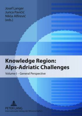 Knowledge Region: Alps-Adriatic Challenges: v. I: Knowledge Region: Alps-Adriatic Challenges General Perspective