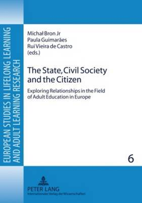The State, Civil Society and the Citizen: Exploring Relationships in the Field of Adult Education in Europe