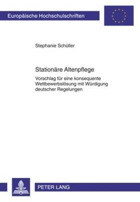 Stationaere Altenpflege: Vorschlag Fuer Eine Konsequente Wettbewerbsloesung Mit Wuerdigung Deutscher Regelungen