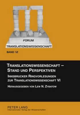 Translationswissenschaft - Stand und Perspektiven: Innsbrucker Ringvorlesungen zur Translationswissenschaft VI