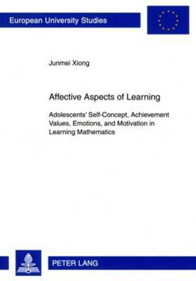 Affective Aspects of Learning: Adolescents' Self-Concept, Achievement Values, Emotions, and Motivation in Learning Mathematics