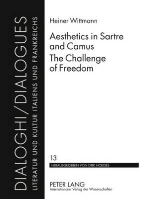Aesthetics in Sartre and Camus. The Challenge of Freedom: Translated by Catherine Atkinson